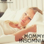 Mommy Insomnia