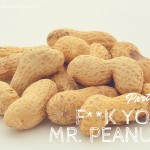 F**k You, Mr. Peanut (Part I)
